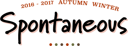 2016-2017 AUTUMN WINTER - Spontaneous